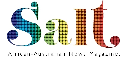 Salt Magazine - Salt Magazine is an African-Australian News Magazine created to act as a platform for the voice of the new and emerging African Australian communities, providing an African perspective to Australian topics.